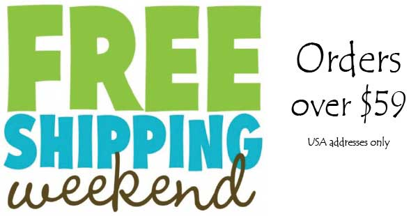 Free Shipping Weekend - Orders > $59.00